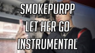 Smokepurpp - Let Her Go Instrumental [Reprod. Soap2001]