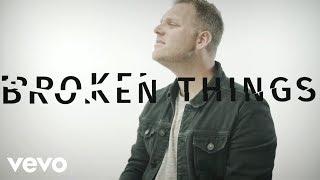 Matthew West - Broken Things (Lyric Video)