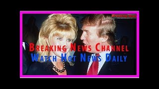 Ivana trump agrees that donald trump is a not-racist, stable genius