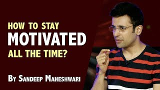 How to stay Motivated all the time? By Sandeep Maheshwari I Hindi