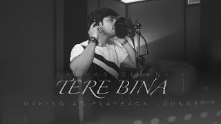 The Making Of Tere Bina By Farhan Gilani