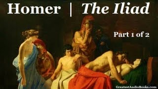 THE ILIAD by Homer (Part 1 of 2) - FULL AudioBook | Greatest Audio Books