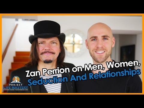 Zan Perrion on Men, Women, Seduction And Relationships