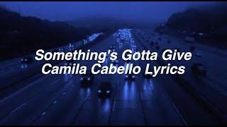 Somethings Gotta Give  Camila Cabello Lyrics