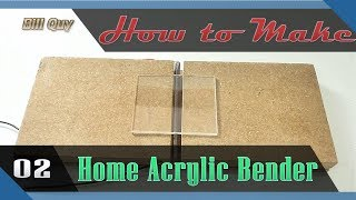 How To Make A Home Acrylic Bender - Very Easy To Make