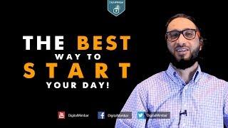 The BEST Way to START Your Day! - Moutasem Al-Hameedi