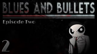 Blues and Bullets: Episode 2 (Part 2)