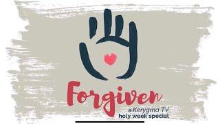 Kerygma TV Holy Week Special: Forgiven