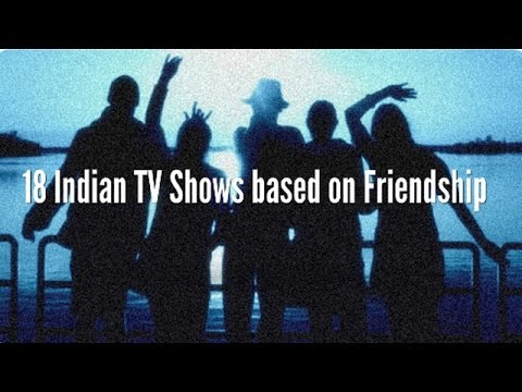 18 Indian Television Shows based on Friendship : Hindi TV Soaps about Friends