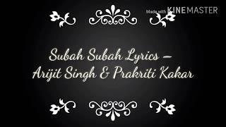 Subah Subah Lyrics Arijit Singhprakriti Kakkar Sonu Ke Titu Ki Sweety Lyrical