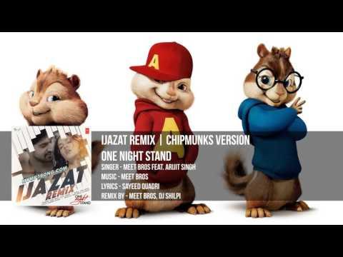 Ijazat Remix Full Song | ONE NIGHT STAND | Chipmunks | Version | 2016