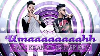 Umaaaaaaaahh (Side To Side Ariana Grande Hindi Refix)-FAZZ KHAN ft. SOOPER BOY |LATEST Song 2017
