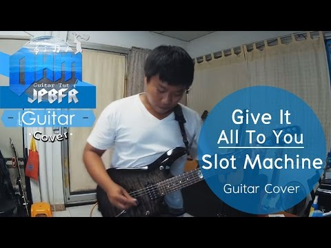 Slot Machine Give It All To You Guitar Cover