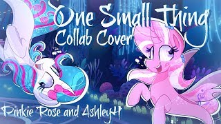 """One Small Thing"" Collab Cover ft. Pinkie Rose (From the Mlp Movie)"