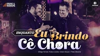 Bruno e Marrone 2017 - Enquanto Eu Brindo Cê Chora (DVD Ensaio) | Lançamento 2017