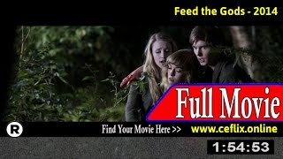 Watch: Feed the Gods (2014) Full Movie Online