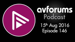 AVForums Podcast: 15th August 2016 Episode 146