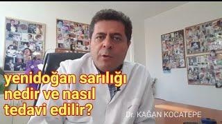 Yenidoğan sarılığı nedir ve nasıl tedavi edilir? - Dr. Kağan Kocatepe
