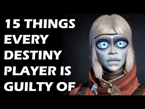 15 Things Every Destiny Player is Guilty Of