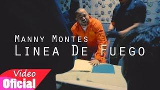 Manny Montes - Linea De Fuego [Video Oficial]