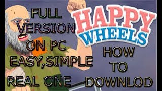 HOW TO DOWNLOAD HAPPY WHEELS FOR FREE ON PC (FULL VERSION THE REAL FULL VERSION)