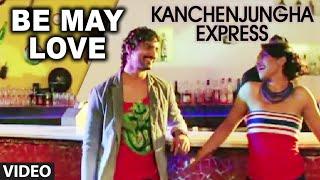 Official : Be May Love Video Song Bengali Movie | Kanchenjungha Express | Kunal Ganjawala