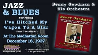 Benny Goodman & His Orchestra - I've Hitched My Wagon To A Star