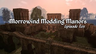 Morrowind Modding Manors - Episode 10
