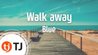 [TJ노래방] Walk away - Blue (Walk away - Blue) / TJ Karaoke