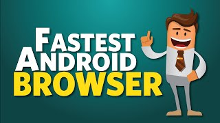 Fastest & Minimalistic Android Browser 2016