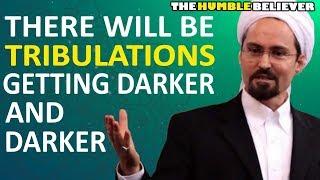 There will be Tribulations Getting Darker and Darker - Hamza Yusuf
