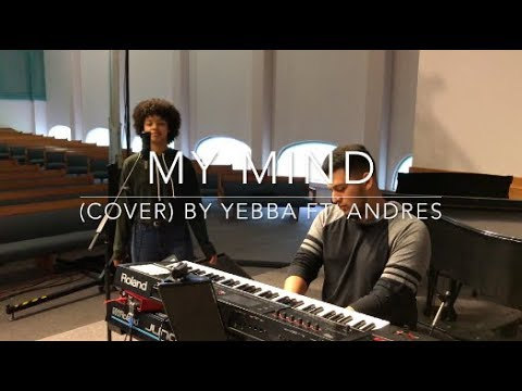 My Mind (cover) by YEBBA ft. Andres Borrero