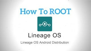 How to Root Lineage OS