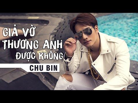Giả Vờ Thương Anh Được Không Chu Bin Audio Official