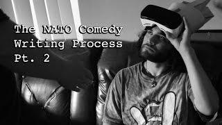 The NATO Comedy Writing Process Pt. 2