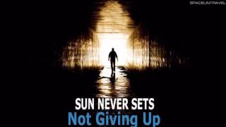 Sun Never Sets - Not Giving Up