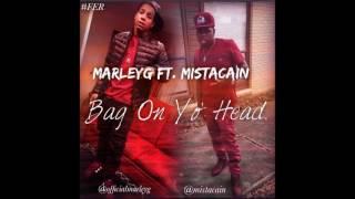"""MarleyG FT. Mista Cain """"Bag On Yo Head"""""""