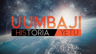 Uumbaji: HIStoria / Yetu