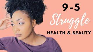 MY 9 to 5 STRUGGLE w/ Beauty & Health