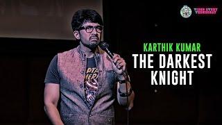 The Darkest Knight- Stand-Up comedy video by Karthik Kumar
