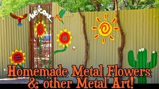 Homemade Metal Flowers & other Metal Art