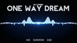 Jay Cosmic - One Way Dream