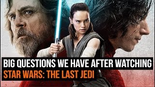 BIG Questions We Have After Watching Star Wars: The Last Jedi [SPOILERS]