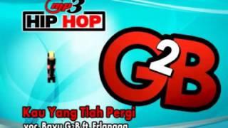 kau yang tlah pergi hip hop dangdut bayu g2b