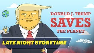 Donald J. Trump Saves the Planet