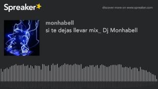 si te dejas llevar mix_ Dj Monhabell (made with Spreaker)