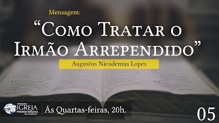 Como Tratar o Irmão Arrependido | Augustus Nicodemus