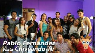Pablo Fernández Visita Chiveando Tv