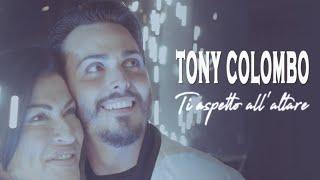 Tony Colombo - Ti Aspetto all'Altare (Video Ufficiale 2018)