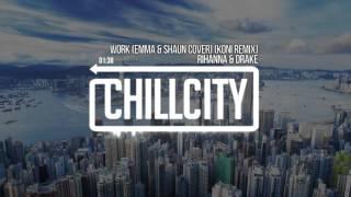 Rihanna & Drake - Work (Emma & Shaun Cover) (Koni Remix)